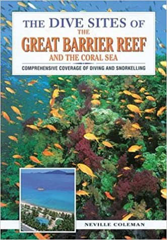 The Dive Sites of the Great Barrier Reef : Comprehensive Coverage of Diving and Snorkeling