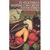 25 Vegetables Anyone Can Grow ~ Ann Brokaw Roe Robbins