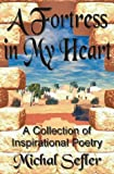 A Fortress In My Heart: A Collection Of Inspirational Poetry (1932373454) by Michal Sefler