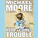 Here Comes Trouble: Stories from My Life Audiobook by Michael Moore Narrated by Michael Moore