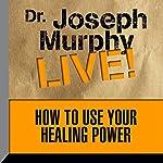 How to Use Your Healing Power | Joseph Murphy