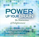 img - for Power Up Your Brain: The Neuroscience of Enlightenment by Perlmutter M.D., David, Villoldo Ph.D., Alberto (2011) Audio CD book / textbook / text book
