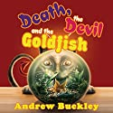 Death, the Devil, and the Goldfish Audiobook by Andrew Buckley Narrated by Jon Cross