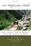An Unfamiliar Path: how cancer led us deeper into the heart of God