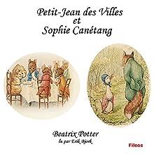 Petit-Jean des Villes et Sophie Canétang | Livre audio Auteur(s) : Beatrix Potter Narrateur(s) : Erik Bjork
