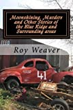 img - for Moonshining, Murders and other stories of the Blue Ridge and Surrounding areas by Roy Ellis Weaver (2012-11-18) book / textbook / text book