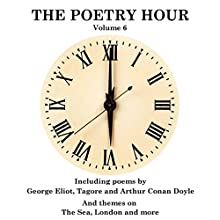 The Poetry Hour, Volume 6: Time for the Soul Audiobook by Rabindranath Tagore, George Eliot, Arthur Conan Doyle Narrated by Ghizela Rowe, Richard Mitchley