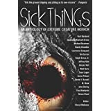 Sick Things: An Anthology of Extreme Creature Horror [Paperback] [2010] (Author) John Shirley, Simon Wood, Randy...