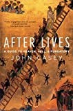 John Casey After Lives: A Guide to Heaven, Hell, and Purgatory
