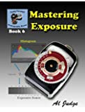 Mastering Exposure: An Illustrated Guide Book (Finely Focused Photography Books 6) (English Edition)
