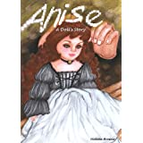 Anise: A Doll's Story (Book 1) A Short Story Set In a Doll-Maker's Garret in Parisby Violetta  Browne