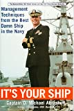 Its Your Ship Management Techniques from the Best Damn Ship in the Navy by Capt D Michael Abrashoff