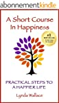 A Short Course In Happiness: Practica...