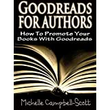 Goodreads For Authors: How To Use Goodreads To Promote Your Booksby Michelle Campbell-Scott