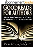 Goodreads For Authors: How To Use Goodreads To Promote Your Books (English Edition)