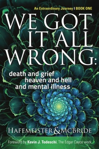 We Got It All Wrong: death and grief, heaven and hell, and mental illness: Volume 1