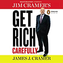 Jim Cramer's Get Rich Carefully (       UNABRIDGED) by James Cramer Narrated by James Cramer