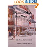 I Remember Myrtle Beach When ...: A Collection of Local History, Personal Stories, Photographs and a Brief Biography...