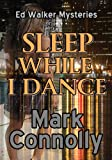 img - for Sleep While I Dance (Ed Walker Mysteries) book / textbook / text book
