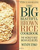 The Big Beautiful Brown Rice Cookbook: Really Quick & Easy Brown Rice Recipes