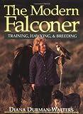 Modern Falconer, The: Training, Hawking & Breeding
