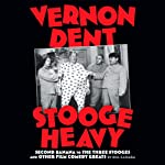Vernon Dent: Stooge Heavy | Bill Cassara