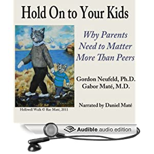 Why Parents Need to Matter More Than Peers - Gordon Neufeld, Gabor Maté