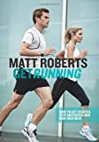 Get Running: How to Get Started, Stay Motivated and Run Your Best (184949083X) by Roberts, Matt