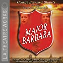 Major Barbara (Dramatized) (       UNABRIDGED) by George Bernard Shaw Narrated by Kate Burton, Roger Rees, J. B. Blanc, Matt Gaydos, Brian George, Hamish Linklater, Henri Lubatti
