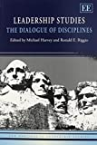 Leadership Studies: The Dialogue of Disciplines (New Horizons in Leadership Studies series)