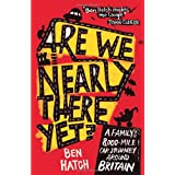 Are We Nearly There Yet?: A Family's 8000 Mile Car Journey Around Britain: Family's 8000 Miles Around Britain in a Vauxhall Astraby Ben Hatch