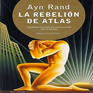 La Rebelión de Atlas (Texto Completo) [Atlas Shrugged ] | [Ayn Rand]