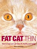 Fat Cat Thin: How to Keep Your Cat Lean, Fit, Healthy and Happy (184403528X) by David Alderton