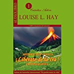 Libérate de la ira en forma positiva [Free Yourself from Anger in a Positive Way]: Meditación guiada [Guided Meditation] | Louise L. Hay