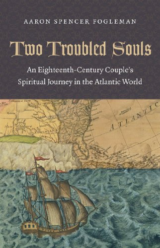 Two Troubled Souls: An Eighteenth-Century Couple's Spiritual Journey in the Atlantic World