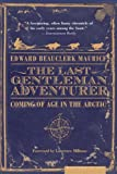 img - for The Last Gentleman Adventurer: Coming of Age in the Arctic book / textbook / text book