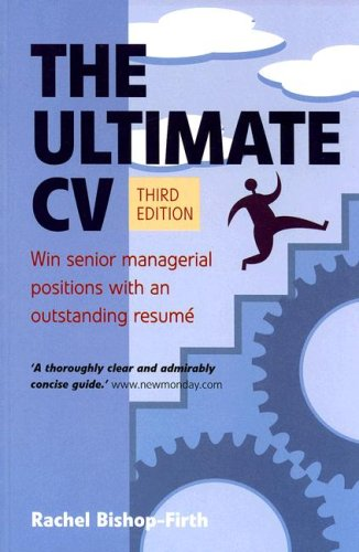 The Ultimate CV: Win Senior Managerial Positions With an Outstanding Resume