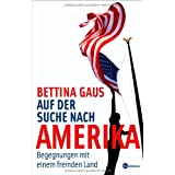 """Auf der Suche nach Amerika. Begegnungen mit einem fremden Landvon """"Bettina Gaus"""""""