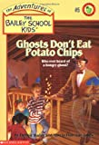 Ghosts Dont Eat Potato Chips (Bailey School Kids #5)