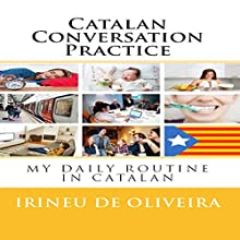 Catalan Conversation Practice: My Daily Routine in Catalan Audiobook by Irineu De Oliveira Jr Narrated by Carlos Confin