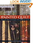 The Painted Quilt: Paint and Print Te...