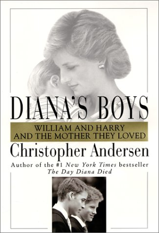 Diana's Boys: William and Harry and the Mother They Loved, Andersen,Christopher P.
