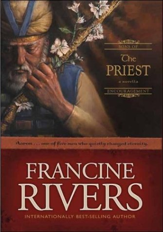 The Priest: Aaron (Sons of Encouragement Series #1), FRANCINE RIVERS
