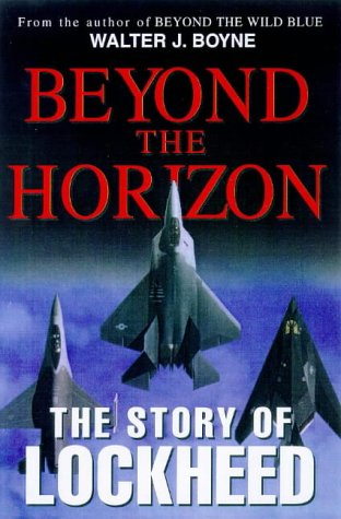 Beyond the Horizon: The Story of Lockheed (Thomas Dunne Book), Walter J. Boyne
