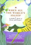 When All the World's Asleep - A Children's Book of Poems and Prayers