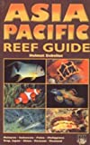Asia Pacific Reef Guide: Malaysia, Indonesia, Palau, Philippines, Tropical Japan, China, Vietnam, Thailand