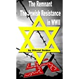 The Remnant - The Jewish Resistance in WWII (The Jewish History Novel Series Book 3) ~ Othniel J. Seiden