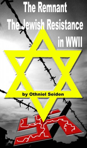 Free Kindle Book : The Remnant - The Jewish Resistance in WWII (The Jewish History Novel Series Book 3)
