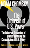 The Umbrella of U.S. Power: The Universal Declaration of Human Rights and the Contradictions of U.S. Policy (The Open Media Pamphlet Series, 9)