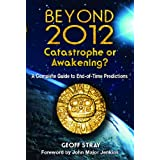 Beyond 2012: Catastrophe or Awakening?: A Complete Guide to End-Of-Time Predictionsby John Major Jenkins